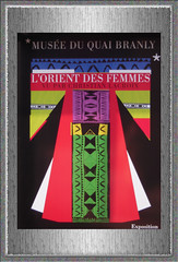 2011.03 PARIS - Musée des Arts Premiers - Expo L'Orient des femmes
