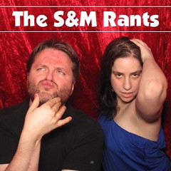 The S&M Rants