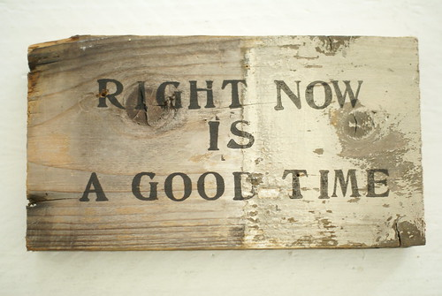 [right now is a good time]