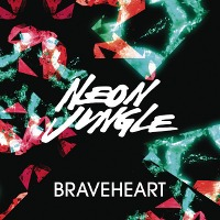 Neon Jungle – Braveheart