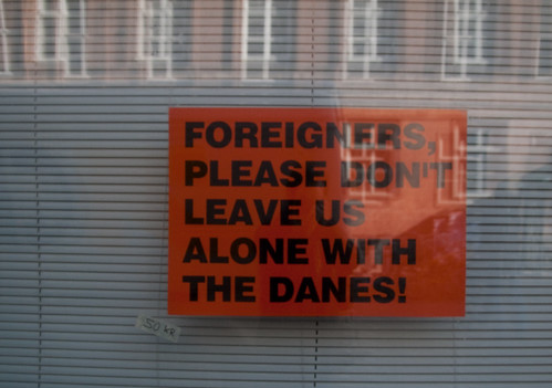 FOREIGNERS, PLEASE DON'T LEAVE US ALONE WITH THE DANES