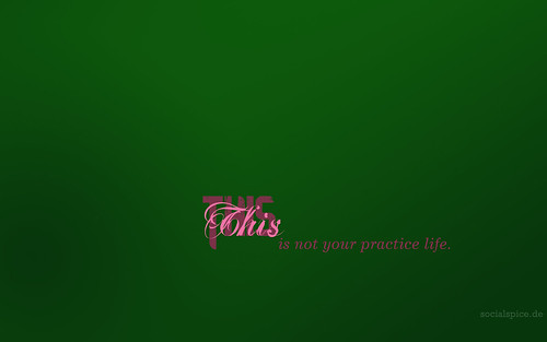 motivation wallpaper set - 2 - this is not your practice life