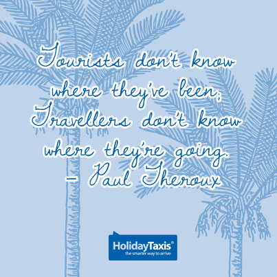 Tourists don't know where they've been; Travellers don't know where they're going. – Paul Theroux