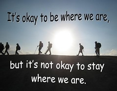 """Inspirational Quote:   """"Don't stay where we are"""""""