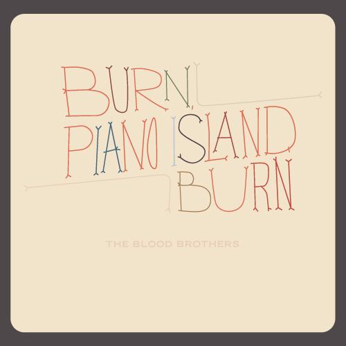 Burn, Piano Island, Burn
