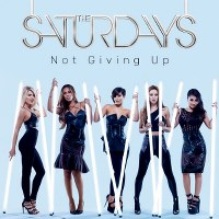 The Saturdays – Not Giving Up