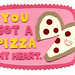 You Got A Pizza My Heart Valentine