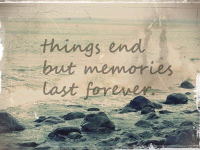 things end but memories last forever  Flickr - Photo Sharing!