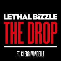 Lethal Bizzle – The Drop (feat. Cherri Voncelle)