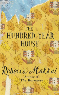 The Hundred Year House by Rebecca Makkai