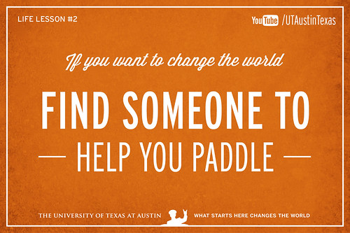 10 Life Lessons from Admiral William McRaven delivered during the 131st Spring Commencement at The University of Texas at Austin.If you want to change the world, find someone to help you paddle.[Watch] youtu.be/yaQZFhrW0fU[Read] www.utexas.edu/news/2014/05/16/admiral-mcraven-commenceme...