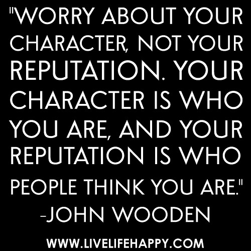 """Character Quotes: """"Worry About Your Character, Not Your Reputation. Your Cha"""