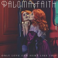 Paloma Faith – Only Love Can Hurt Like This