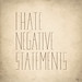 I hate negative statements by phildesignart