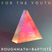 FOR THE YOUTH - RoughMath and Baptiste