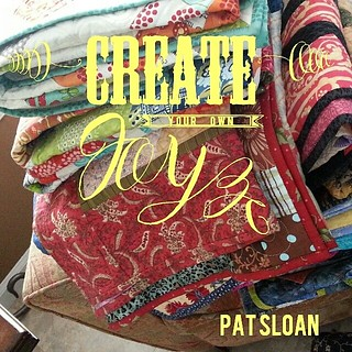 We Quilters Create our own Joy Everyday. ..what kind of joy are you creating?