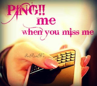 PING!! me when you miss me