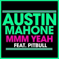 Austin Mahone – Mmm Yeah feat. Pitbull