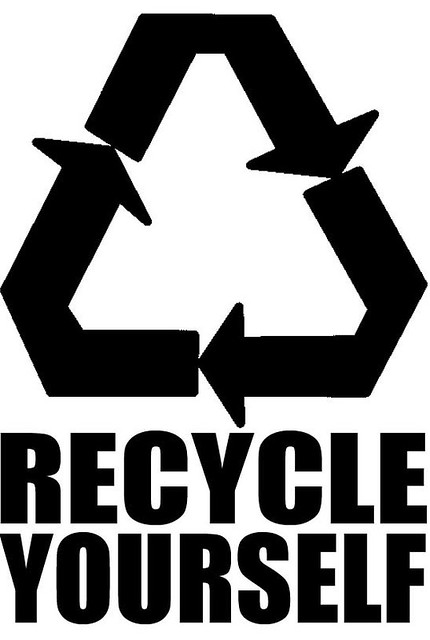 Recycle Yourself Now!