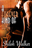 April 29th 2011 by Samhain Publishing, Ltd.        A Forever Kind of Love by Shiloh Walker