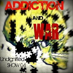 Undignified Show 04 Addiction And War