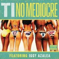 T.I. – No Mediocre (feat. Iggy Azalea)