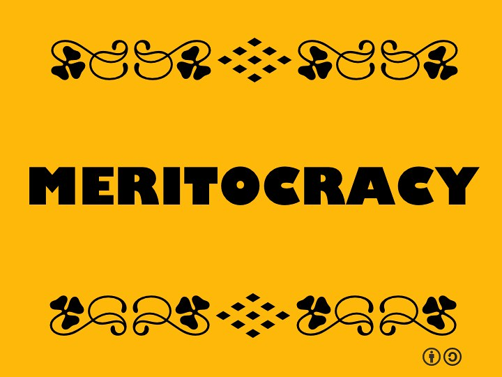 Buzzword Bingo: Meritocracy = political philosophy that holds power should be vested in individuals according to merit.