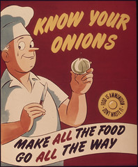 """Know your onions. Make all the food go all the way. Food is ammunition don't waste it."" 1941 - 1945"