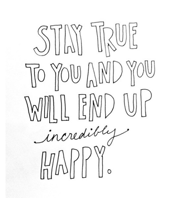 stay-true-to-you-and-you-will-end-up-incredibly-happy-2013602523.jpg