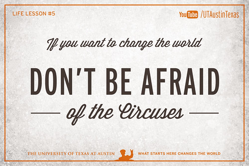 10 Life Lessons from Admiral William McRaven delivered during the 131st Spring Commencement at The University of Texas at Austin.If you want to change the world, don't be afraid of the circuses.[Watch] youtu.be/yaQZFhrW0fU[Read] www.utexas.edu/news/2014/05/16/admiral-mcraven-commenceme...