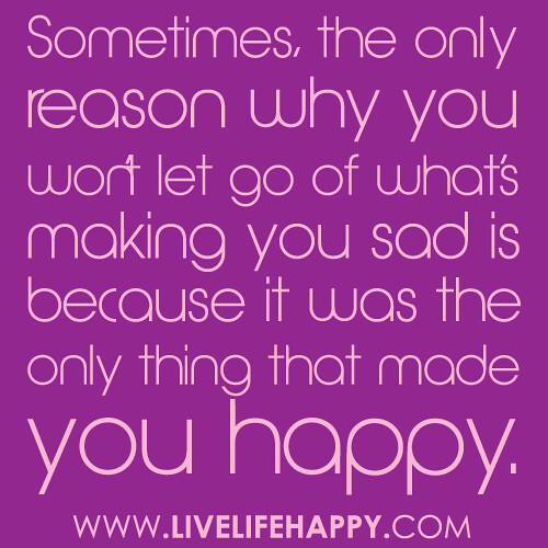 Why You Won\'t Let Go - Live Life Happy