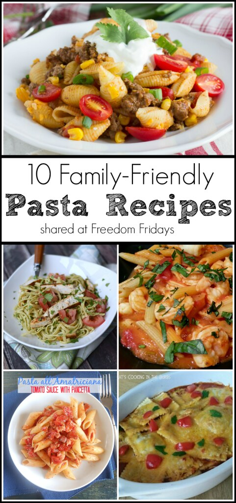 10 Family-Friendly Pasta Recipes shared at Freedom Fridays #roundup #freedomfridays #pasta