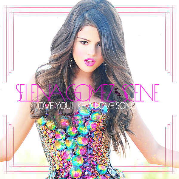 Selena Gomez & The Scene / Love You Like A Love Song