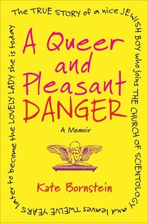cover of queer A Queer and Pleasant Danger: The true story of a nice Jewish boy who joins the Church of Scientology and leaves twelve years later to become the lovely lady she is today. It is yellow with red letters