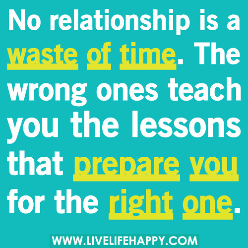 No Relationship Is A Waste Of Time. The Wrong Ones Teach