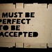 i must be perfect to be accepted