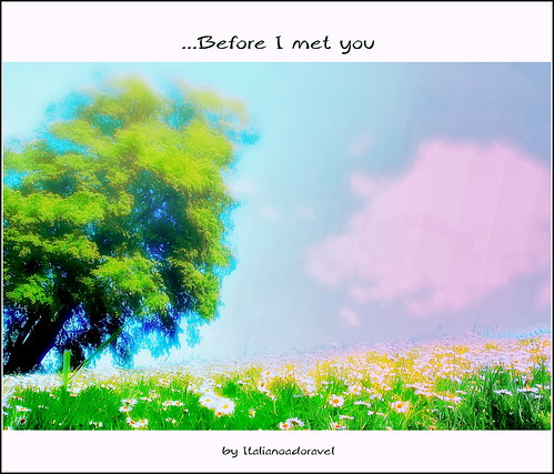 ......Before I met you