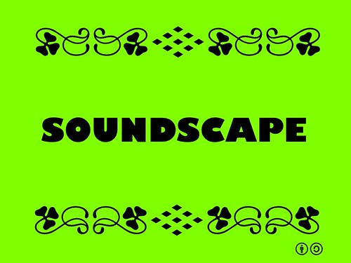 Buzzword Bingo: Soundscape = Combination of sounds that arises from an immersive environment