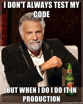 I don't always test my code, but when I do I do it in production.