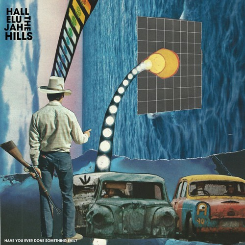 Hallelujah The Hills - Have You Ever Done Something Evil