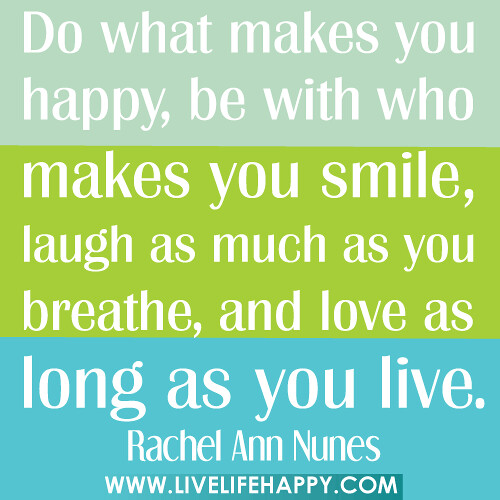 Happy Quotes That Make You Smile: Do What Makes You Happy, Be With Who Makes You Smile