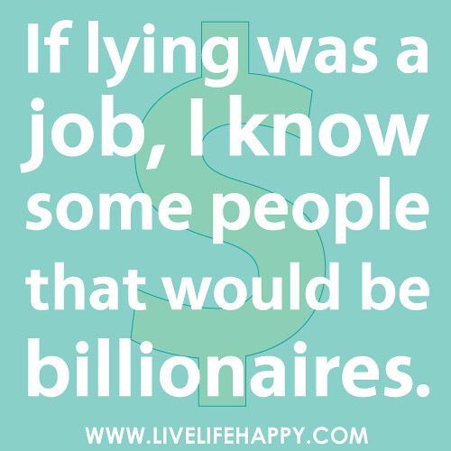 Quotes About People Who Lie: If Lying Was A Job, I Know Some People That Would Be