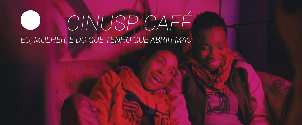 CINUSP Café: Eu, mulher, e do que tenho que abrir mão