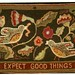 Small photo of Expect Good Things - hooked rug - Brenda Beerhorst