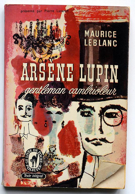 Maurice Leblanc : Arsène Lupin gentleman cambrioleur,