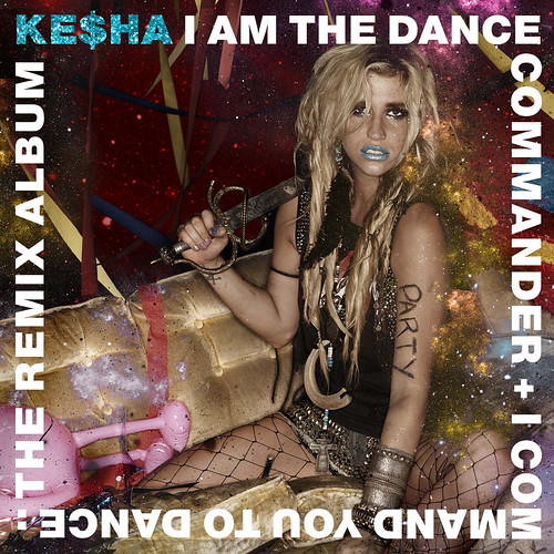 Ke$ha: I Am The Dance Commander + I Command You To Dance: The Remix Album