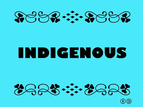 Buzzword Bingo: Indigenous = originating or occurring naturally in a particular place; native
