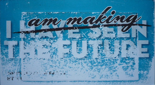 I am making the future : I have seen the future (courtesy of IFTF)