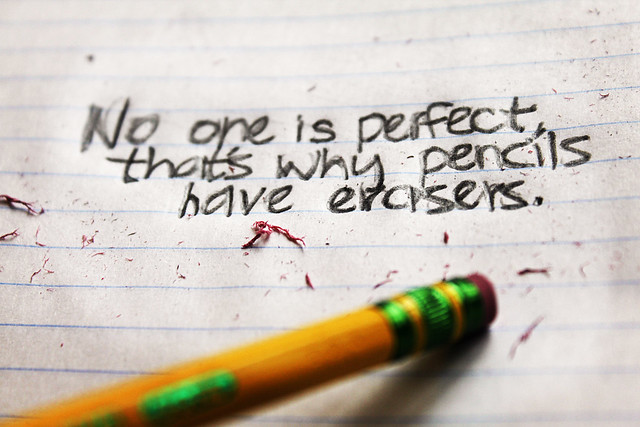 No one is perfect, that's why pencils have erasers