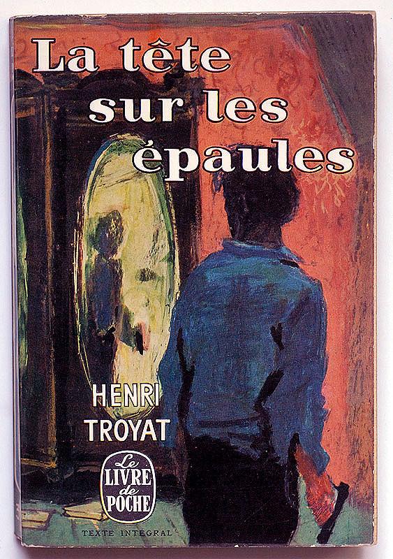 Henri Troyat : La tête sur les épaules